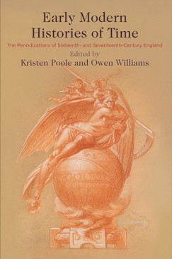 Early Modern Histories of Time, ed. Kristen Poole and Owen Williams