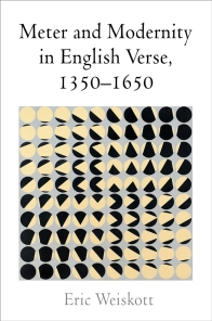 Eric Weiskott, Meter and Modernity in English Verse, 1350-1650
